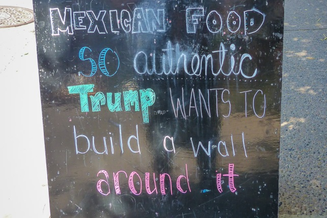 A sign outside a great restaurant, Anejo, in Calgary. Our crazy political scene is not lost on our friends north of the border.